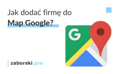 Jak dodać firmę do Map Google
